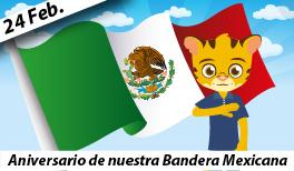 24 de febrero. Aniversario de nuestra Bandera Mexicana.
