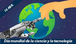 10 de Abril. Día Mundial de la Ciencia y la Tecnología