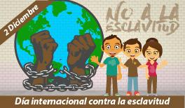 2 DE DICIEMBRE. DÍA INTERNACIONAL PARA LA ABOLICIÓN DE LA ESCLAVITUD